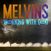 REVIEWED: Melvins - 'Working With God'