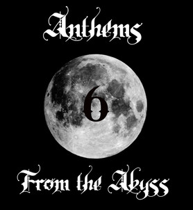 ANTHEMS FROM THE ABYSS #6