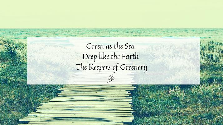 Green as the Sea Deep like the Earth The