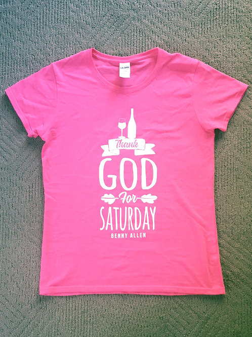 Thank God For Saturday - Ladies T-Shirt