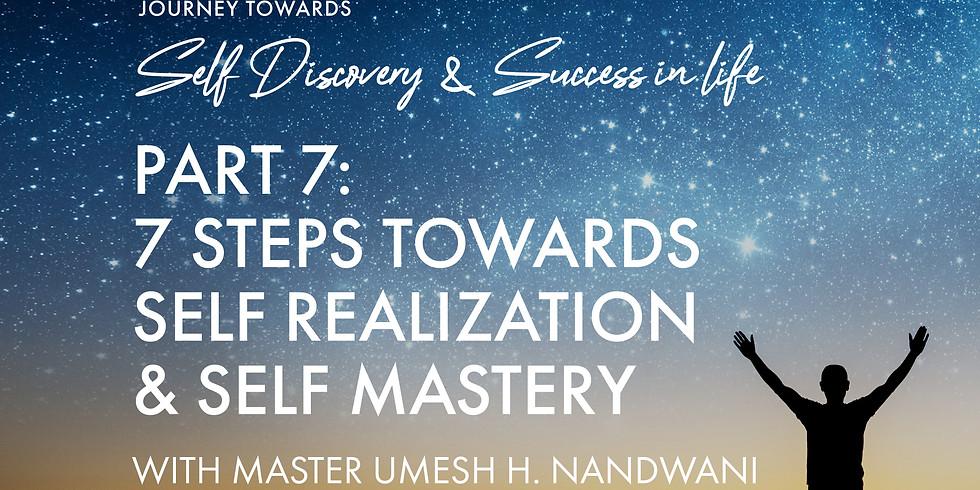 Part 7: 7 Steps towards Self Realization & Self Mastery