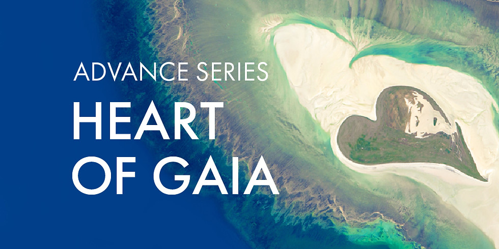 NEW! Advance Series: Heart of GAIA