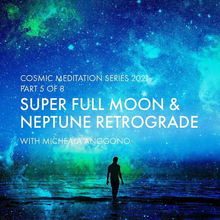Cosmic Series 2021: Super Full Moon & Neptune Retrograde