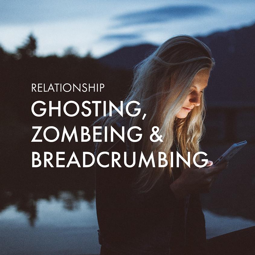 Ghosting, Zombieng & Breadcrumbing