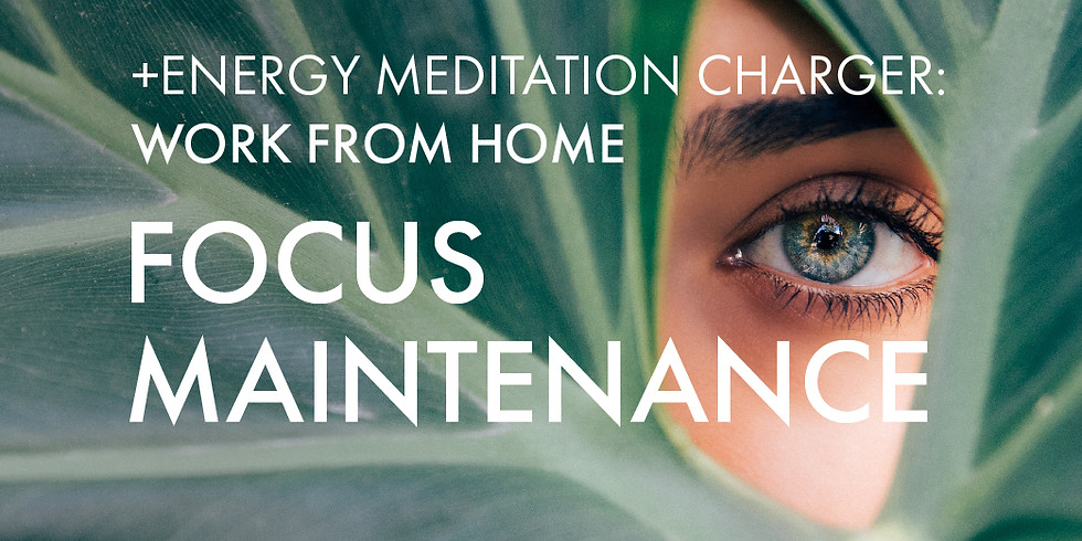 NEW! +Energy Charger @WFH: Focus Maintenance