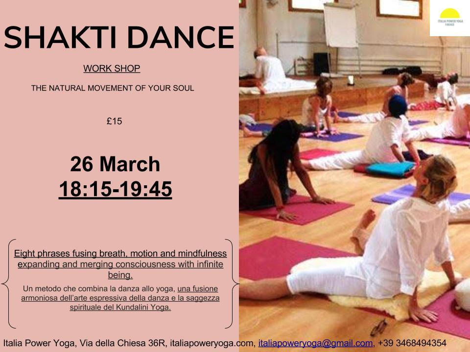 WORKSHOP 26 Marzo ore 18:15-19:45 £15   COSA È SHAKTI DANCE?  Shakti Dance® è un metodo che combina la danza allo yoga le cui radici sono immerse negli insegnamenti del Kundalini Yoga come insegnato da Yogi Bhajan.  Il un metodo è stato creato da Sara Avtar (danzatrice, praticante e formatrice di Kundalini Yoga da oltre 20 anni) e nasce da una fusione armoniosa dell'arte espressiva della danza e la saggezza spirituale del Kundalini Yoga.    Lavora per espandere la consapevolezza e sviluppare la fluidità e la creatività del movimento libero e intuitivo. Ogni individuo ritrova la propria naturale espressività sviluppando una profonda creatività e grazia interiore.    Il metodo è semplice, divertente e strutturato in modo che ogni persona, seguendo il proprio ritmo naturale, possa aumentare la sua sensibilità corporea ed espressione intuitiva.    Shakti è la forza vitale che anima tutti gli Esseri.  È la Grande Dea dell'Universo.  È la vibrazione di ogni atomo, Lei è ogni movimento, Lei è la vibrazione del cuore di tutta l'esistenza.  Shakti è la Danza della Vita.  Shakti è la Grande Dea, la consorte di Shiva.  Se Shiva è pura Consapevolezza statica, Shakti è la Consapevolezza in movimento.  Se Shiva è colui che danza, Shakti è la Danza.   Shakti Dance® prepara all'arte della danza consapevole e libera, attraverso un'apertura armoniosa del corpo pranico e aurico.    IN COSA CONSISTE?  Una classe di Shakti Dance ha una durata di circa 90 minuti e si articola in  8 fasi:    1. Sintonizzazione (apertura con il canto dell'Adi Mantra completo – Ong Namo Gurudev Namo Gurudev Namo Gurudeva)  2. Shakti stretching (esercizi a terra per aprire il flusso vitale tramite asana fluide, respiro consapevole e allungamenti)  3. Esercizi in piedi (esercizi energizzanti con sequenze di movimenti coordinati al respiro)  4. Danza libera (danzare la vita lasciando spazio alla creatività)  5. Rilassamento