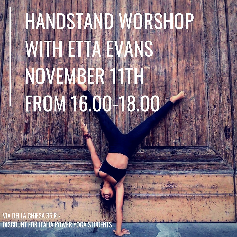 Handstands workshop with Etta Evans. For beginners & advanced students  we will learn :  - Learning the basics of Handstands & anatomy  -Learning How to do different types of Handstands - Transitions from handtstands to Chaturaunga & other inversions  - How to balance in the center of the room ( without a wall )  - Exercises to strengthen your handstands practice