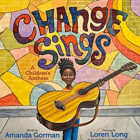Change Sings: A Children's Anthem by Amanda Gorman PRE-ORDER