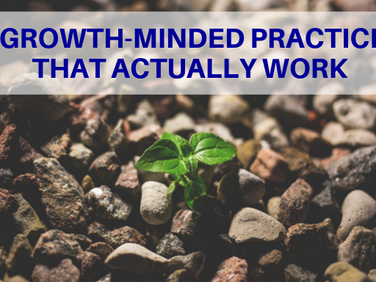 5 Growth-Minded Practices That Actually Work
