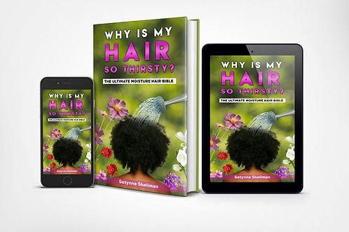WHY IS MY HAIR SO THIRSTY? THE ULTIMATE MOISTURE HAIR BIBLE: