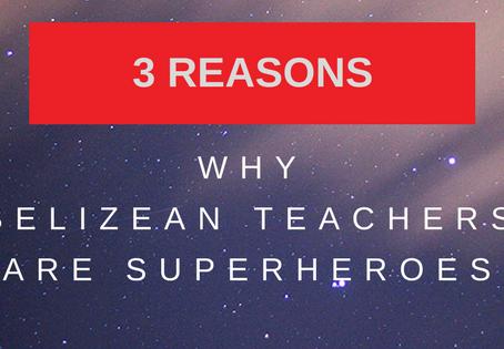 3 REASONS WHY BELIZEAN TEACHERS ARE SUPERHEROES