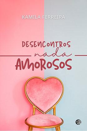 DESENCONTROS NADA AMOROSOS | Kamila Ferreira