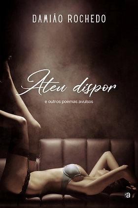 ATEU DISPOR - E OUTROS POEMAS AVULSOS | Damião Rochedo
