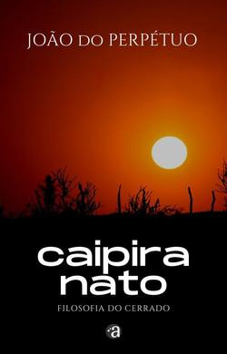 Caipira Nato - filosofia do cerrado | João do Perpétuo