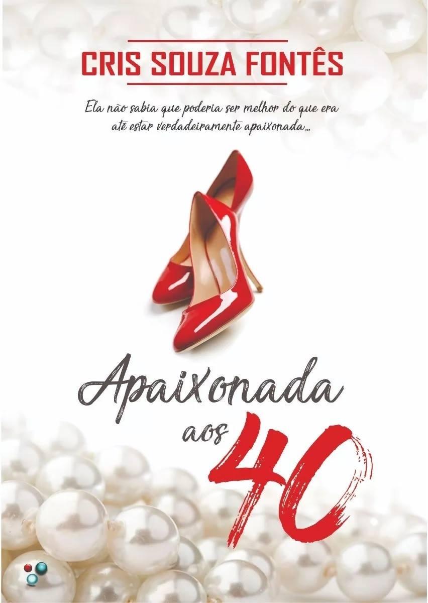 Apaixonada aos 40 - Cris Souza Fontês