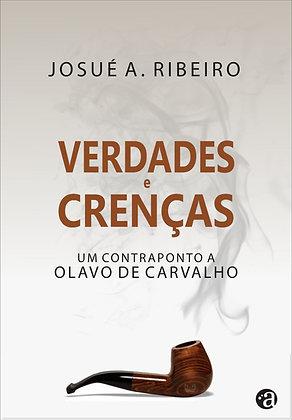 VERDADES E CRENÇAS - UM CONTRAPONTO A OLAVO DE CARVALHO   Josué A. Ribeiro