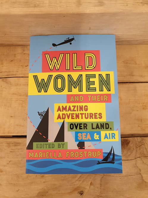 Wild Women and their amazing adventures over land and sea