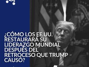 ¿Cómo los EE.UU. Restaurará su Liderazgo Mundial Después del Retroceso que Trump Causó?