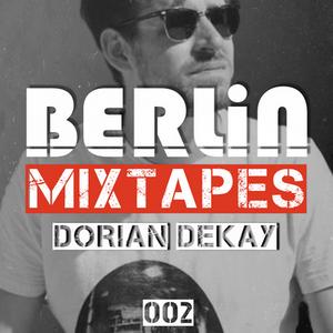 Berlin Mixtapes - Episode 002 w/ Dorian Dekay