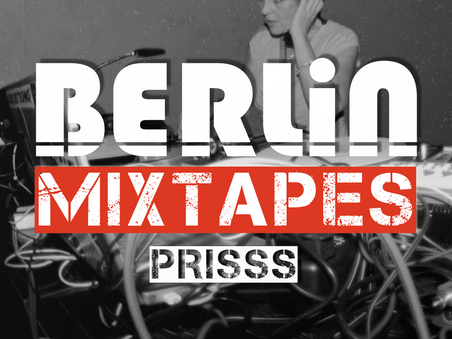 Berlin Mixtapes - Episode 009 w/ Prisss