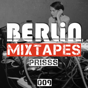 Berlin Mixtapes - Episode 009 w/ Prisss