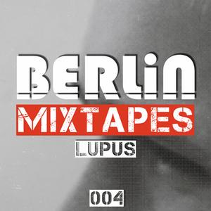 Berlin Mixtapes - Episode 004 w/ LUPUS