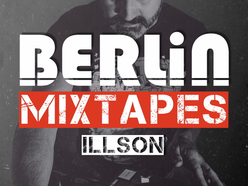 We Launch Our Berlin Mixtapes Series - Here is Episode 001 w/ Illson