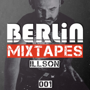 Berlin Mixtapes - Episode 001 w/ ILLson