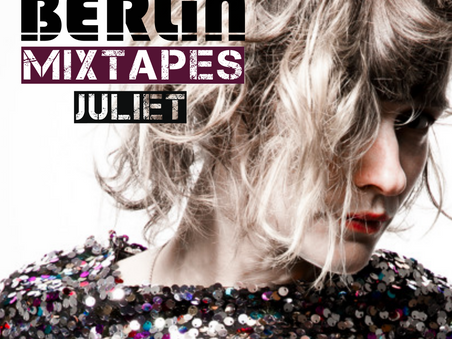 Berlin Mixtapes - Episode 016 w/ Juliet