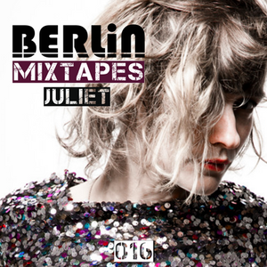 Berlin Mixtapes - Episode 016 w/ Juliet
