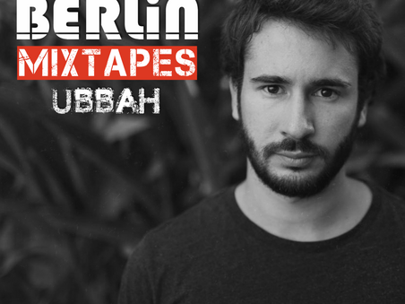 Berlin Mixtapes - Episode 010 w/ Ubbah