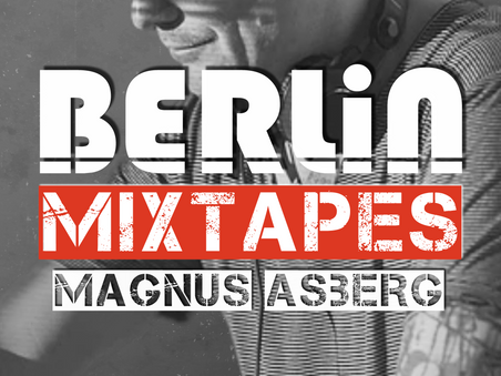 Berlin Mixtapes - Episode 005 w/ Magnus Asberg