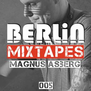 Berlin Mixtapes - Episode 005 w/ Magnus Asberg
