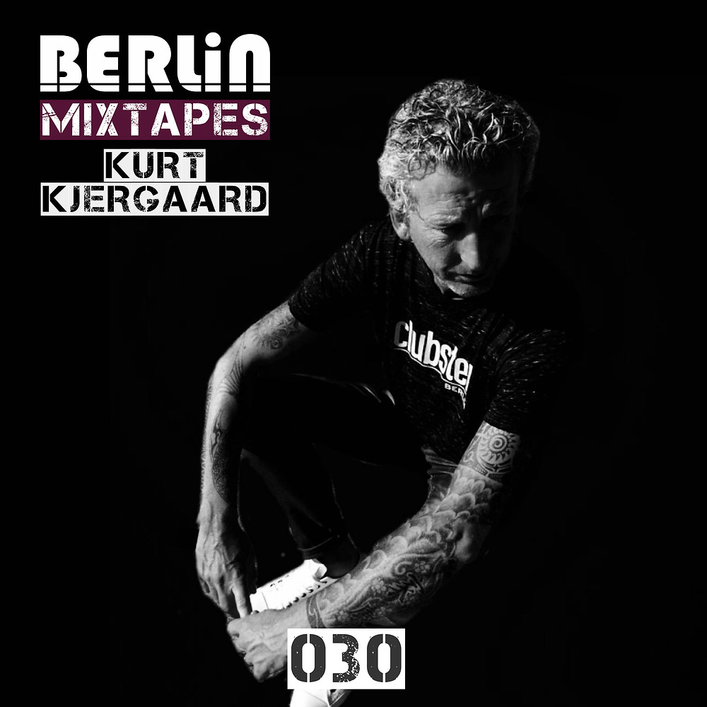 Berlin Mixtapes - Episode 030 w/ Kurt Kjergaard