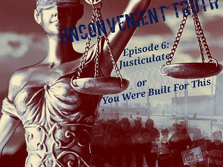 Episode 6: Justiculate or You Were Built for This