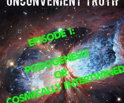Episode 1: Podogenesis or Cosmically Intertwined