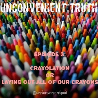 Episode 3: Crayolation or Laying Out All of Our Crayons