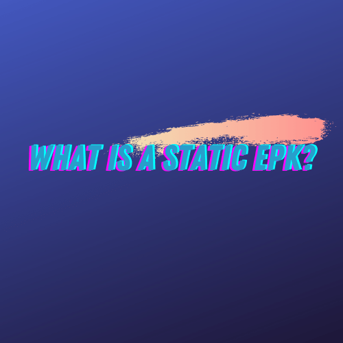What Is A Static EPK?
