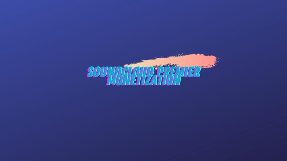Soundcloud Premier Monetization