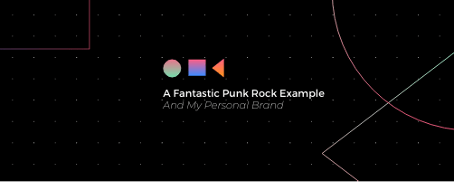 A Fantastic Punk Rock Example, And My Own Personal Approach To Branding