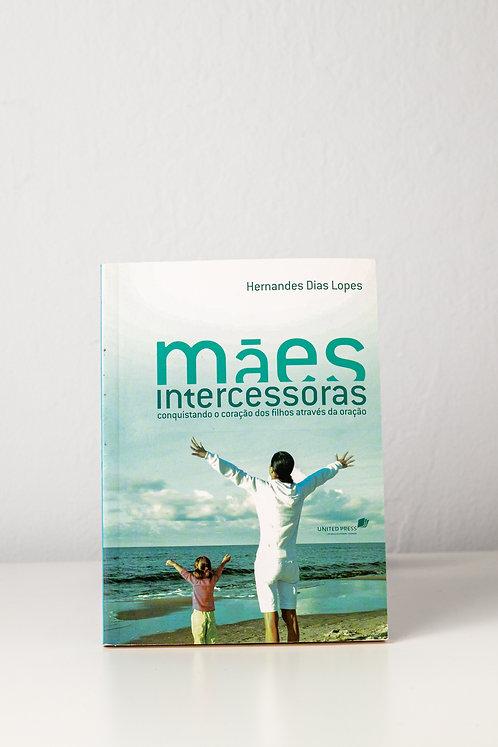 Mães intercessoras conquistando o coração dos filhos através da oração