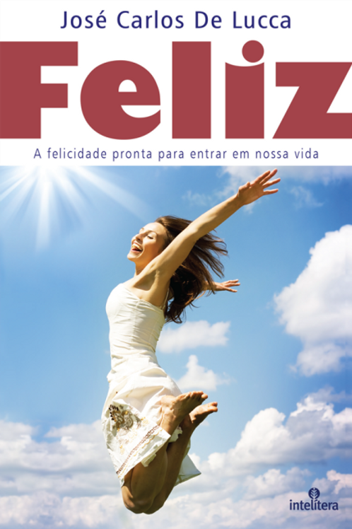 Feliz- A Felicidade Pronta Para Entrar em Nossa Vida
