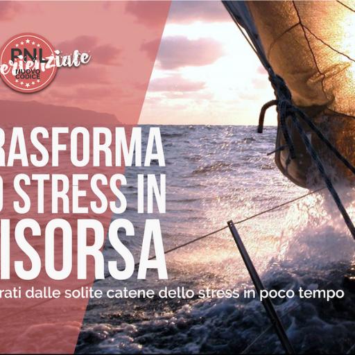 TRASFORMA LO STRESS IN RISORSA