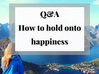Q&A: Why Can't I Hold onto the Feeling of Happiness?