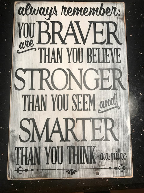 Wood Sign You are Braver than you believe...
