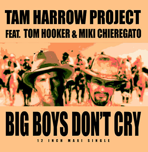 Tam Harrow Project ft Tom Hooker & Miki ‎– Big Boys Don't Cry