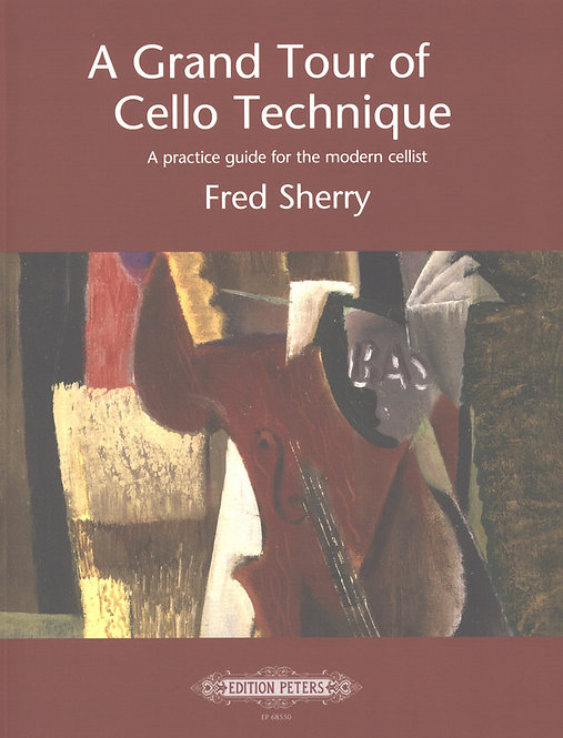 A Grand Tour of Cello Technique - A practice guide for the modern cellists