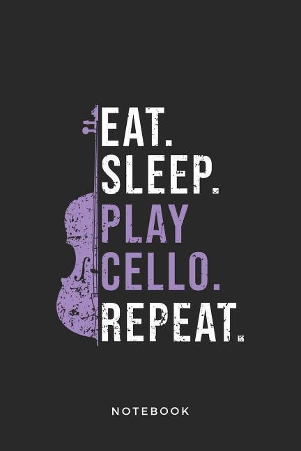 Cello Instrument Art Graphic Notebook: Eat. Sleep. Play Cello. Repeat.