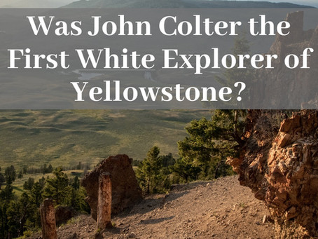 Was John Colter the First White Explorer of Yellowstone?