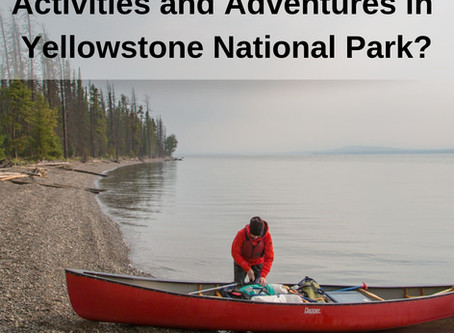 What are the Best Water Activities and Adventures in Yellowstone National Park?